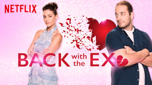 Back with the Ex | Netflix Official Site