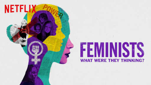 What Were They Thinking >> Feminists What Were They Thinking Netflix Official Site